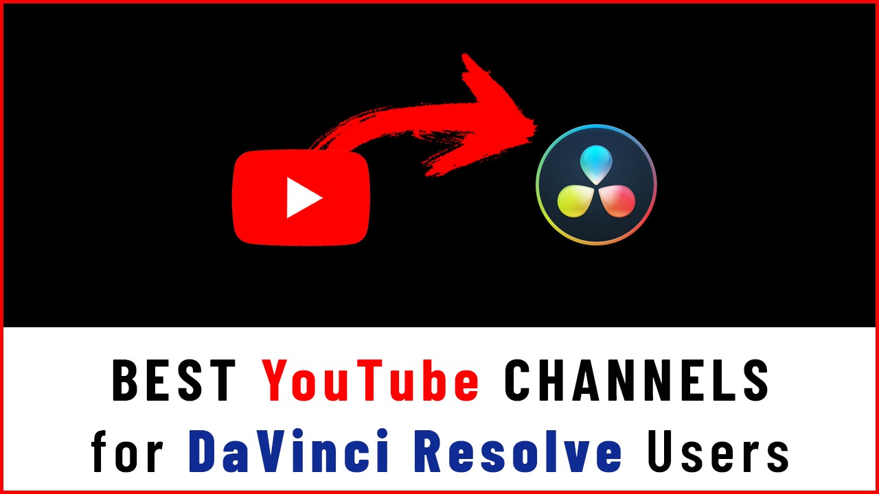 best youtube channels for davinci resolve users